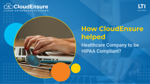 How CloudEnsure helped Healthcare Company to be HIPAA Compliant