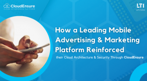 Mobile Advertising and Marketing Platform Reinforced their Cloud Architecture & Security
