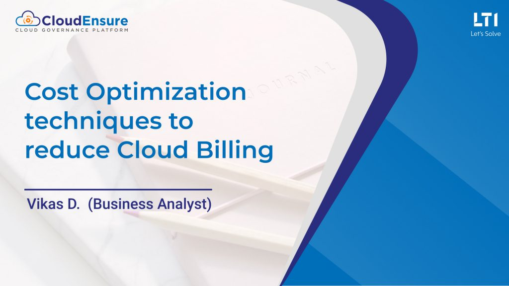 Optimization on cloud sets forth several benefits that not just maximize an organization's efficiency and value but also reduce IT costs and business risks. Reducing over consumption of cloud resources that in turn reduces cloud spends, providing reserved capacity storage for better discounts and scaling computing services with the right sizing approach are some impactful ways of optimizing on cloud. Different cloud service providers offer unlimited scalability and lower IT costs by extending the pay-as-you-go model where organizations are charged for only those resources that are used within a limited period. Cost optimizations help business to reduce spending on unwanted resource utilization. Let us look at a few techniques that help manage cloud resources while optimizing costs as well: Top Six Cloud Cost Optimization Strategies 1. Reduce Unused Resources The first step is to look for inactive resources when optimizing cloud costs. There can often be times when developers or administrators deploy temporary servers to perform some functions but may leave them unused after their task completion. In such scenarios, administrators may fail to disconnect or withdraw the storage they wanted to terminate after their temporary use. Thus, these storages remain attached to instances. When a cloud cost optimization strategy is designed, it is most important to identify the unused and autonomous resources to subsequently be able to remove them. Activities: • Terminate the instances that are not getting utilized after a given point of time. • After terminating the unused servers, check and disconnect all the attached resources. 2. Reduce Idle Resources When the traffic is low, servers get underutilized, but customers keep paying for all the resources irrespective of usage. Physically scaling up by adding new resources to the data centre when required, is not only challenging but also inefficient and highly expensive. However, this is where cloud comes to the rescue offering s